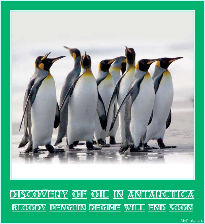 DISCOVERY OF OIL IN ANTARCTICA bloody penguin regime will end soon